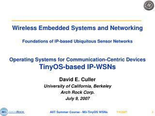 David E. Culler University of California, Berkeley Arch Rock Corp. July 9, 2007