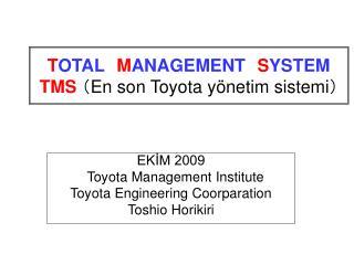 T OTAL M ANAGEMENT S YSTEM TMS ( En son Toyota yönetim sistemi )