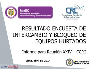 RESULTADO ENCUESTA DE INTERCAMBIO Y BLOQUEO DE EQUIPOS HURTADOS Informe para Reunión XXIV – CCP.I