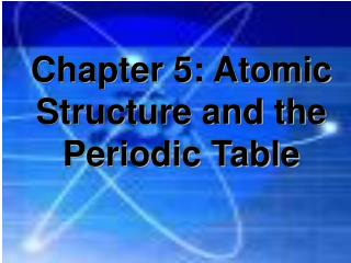 Chapter 5: Atomic Structure and the Periodic Table