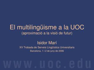 El multilingüisme a la UOC (aproximació a la visió de futur)