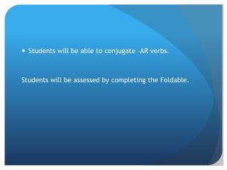Students will be able to conjugate –AR verbs.