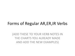 Forms of Regular AR,ER,IR Verbs