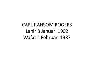 CARL RANSOM ROGERS Lahir  8  Januari  1902 Wafat  4  Februari  1987