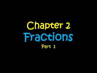 Chapter 2 Fractions Part  1