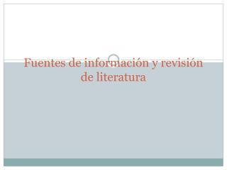 Fuentes de información y revisión de literatura