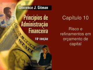 Capítulo 10 Risco e refinamentos em orçamento de capital