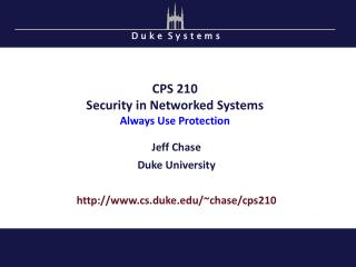 CPS 210 Security in Networked Systems Always Use Protection
