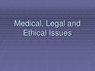 Medical, Legal and Ethical Issues