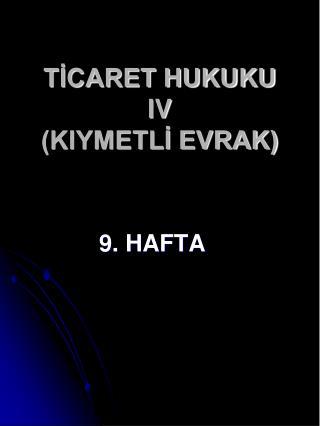 TİCARET HUKUKU IV (KIYMETLİ EVRAK)