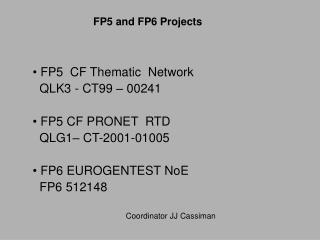 FP5  CF Thematic  Network   QLK3 - CT99 – 00241  FP5 CF PRONET  RTD   QLG1– CT-2001-01005