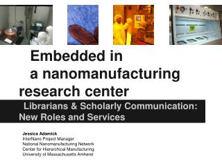 Embedded in  a nanomanufacturing research center