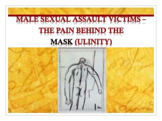 Male Sexual Assault Victims – The Pain Behind the                  Mask  ( ulinity )