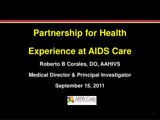 Partnership for Health Experience at AIDS Care Roberto B Corales, DO, AAHIVS