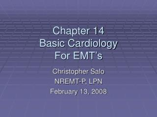 Chapter 14 Basic Cardiology For EMT's