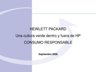 HEWLETT PACKARD Una cultura verde dentro y fuera de HP CONSUMO RESPONSABLE Septiembre 2008