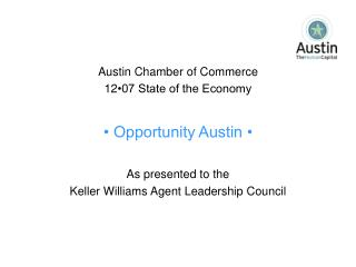 Austin Chamber of Commerce 12 •07 State of the Economy • Opportunity Austin • As presented to the