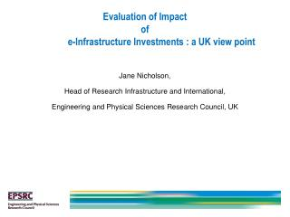 Evaluation of Impact  of                e-Infrastructure Investments : a UK view point