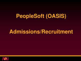 PeopleSoft (OASIS)  Admissions/Recruitment