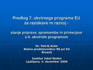 Dr. Patrik Kolar Stalno predstavništvo RS pri EU Bruselj Institut Jožef Stefan