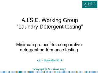 A.I.S.E. Working Group  �Laundry Detergent testing�