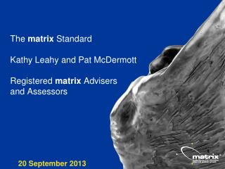 The  matrix  Standard  Kathy Leahy and Pat McDermott Registered  matrix  Advisers and Assessors