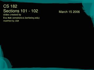 CS 182 Sections 101 - 102