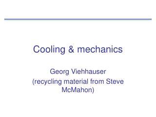 Cooling & mechanics