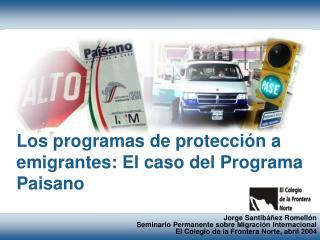 Los programas de protecci�n a emigrantes: El caso del Programa Paisano