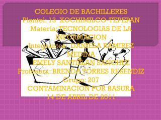 COLEGIO DE BACHILLERES Plantel: 13  XOCHIMILCO-TEPEPAN Materia: TECNOLOGIAS DE LA INFORMACION