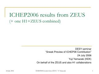 ICHEP2006 results from ZEUS (+ one H1+ZEUS combined)