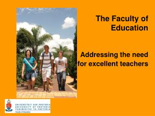 The Faculty of Education Addressing the need for excellent teachers