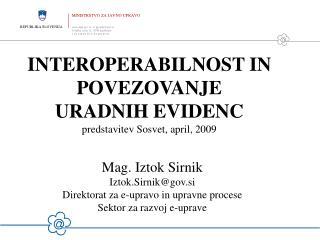 INTEROPERABILNOST IN POVEZOVANJE   URADNIH EVIDENC predstavitev Sosvet, april, 2009