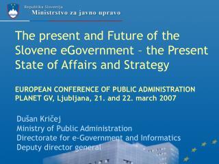 Dušan Kričej Ministry of Public Administration  Directorat e for  e-Governm e nt and Informatics