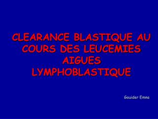 CLEARANCE BLASTIQUE AU COURS DES LEUCEMIES AIGUES LYMPHOBLASTIQUE Gouider Emna