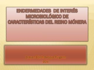 Endermedades  de interés microbiológico de características del reino mónera