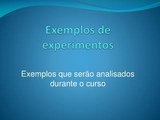 Exemplos de experimentos