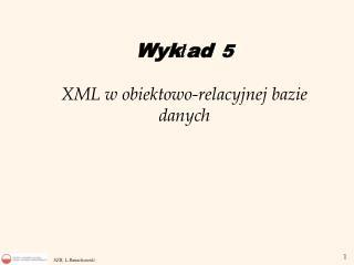 Wyk ł ad 5 XML w obiektowo-relacyjnej bazie danych