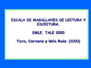 ESCALA DE MAGALLANES DE LECTURA Y ESCRITURA. EMLE. TALE 2000 Toro, Cervera y Ur � o Ruiz   (2000)