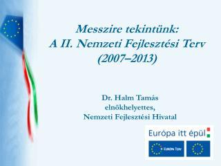 Messzire tekint�nk:   A II. Nemzeti Fejleszt�si Terv  (2007�2013)