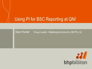 Using PI for BSC Reporting at QNI