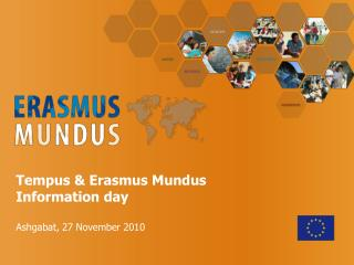 Tempus & Erasmus Mundus Information day  Ashgabat, 27 November 2010