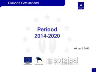 Periood  2014-2020