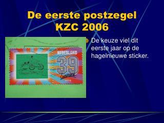 De eerste postzegel KZC 2006