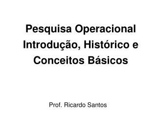 Pesquisa Operacional Introdução, Histórico e Conceitos Básicos