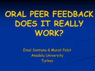 ORAL PEER FEEDBACK DOES IT REALLY WORK?