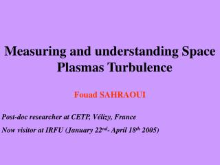 Measuring and  understand ing Space  Plasmas  Turbulence Fouad SAHRAOUI