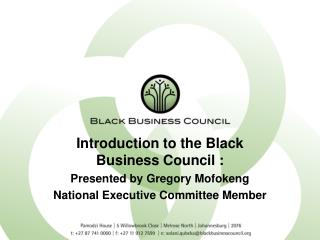 Introduction to the Black Business Council : Presented by Gregory Mofokeng