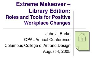 Extreme Makeover –  Library Edition:  Roles and Tools for Positive Workplace Changes