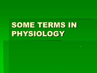 SOME TERMS IN PHYSIOLOGY